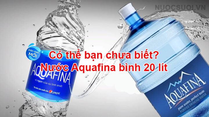 nước aquafina bình 20 lít: có thể bạn chưa biết ! 1